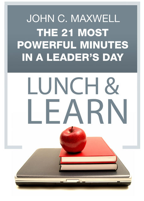 The 21 Most Powerful Minutes in a Leader's Day Lunch & Learn, Maxwell John