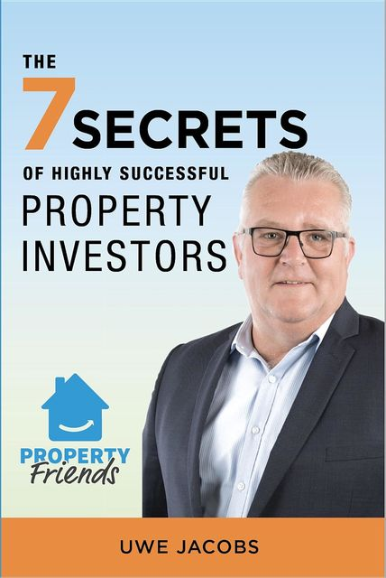 The 7 Secrets of Highly Successful Property Investors, Uwe Jacobs