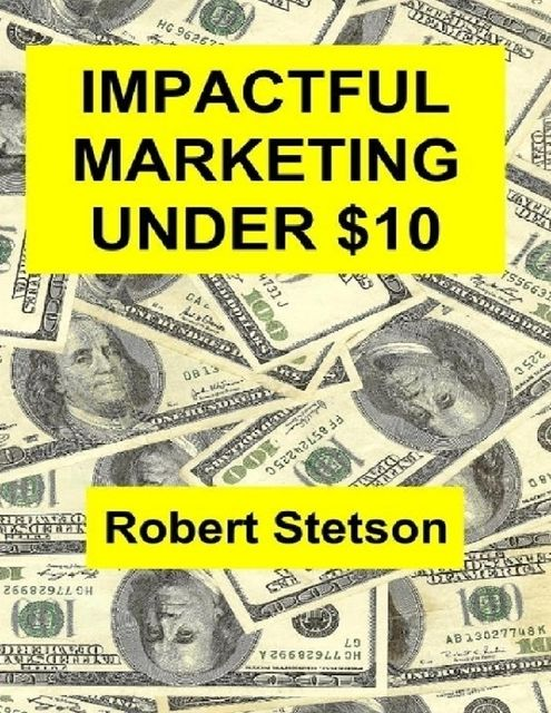 Impactful Marketing Under $10, Robert Stetson