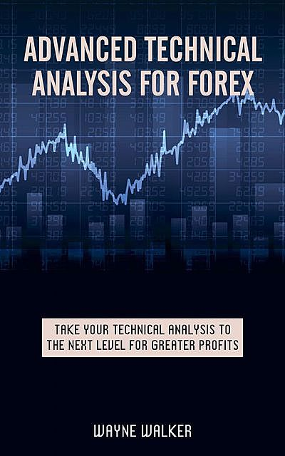 Advanced Technical Analysis For Forex, Wayne Walker