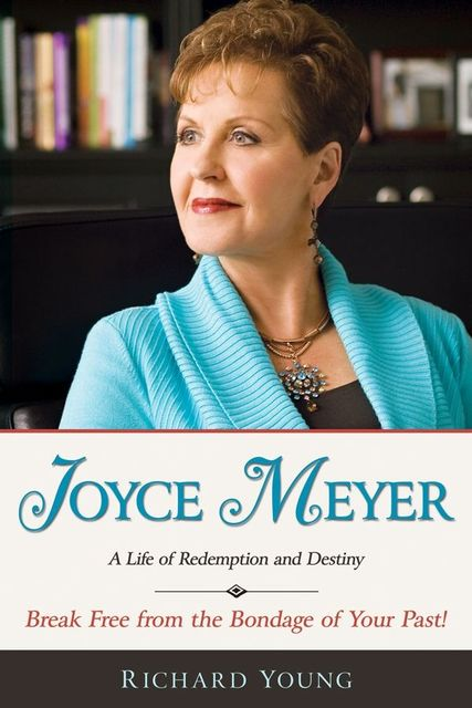 Joyce Meyer: A Life Of Redemption And Destiny, Richard Young