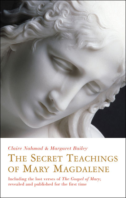 The Secret Teachings of Mary Magdalene, Clare Nahmad, Margaret Bailey