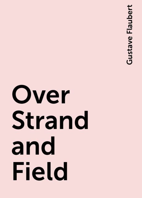 Over Strand and Field, Gustave Flaubert