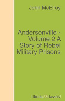 Andersonville — Volume 2 / A Story of Rebel Military Prisons, John McElroy