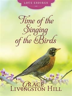 Time of the Singing of Birds, Grace Livingston Hill