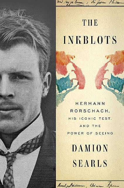 The Inkblots: Hermann Rorschach, His Iconic Test, and the Power of Seeing, Damion Searls