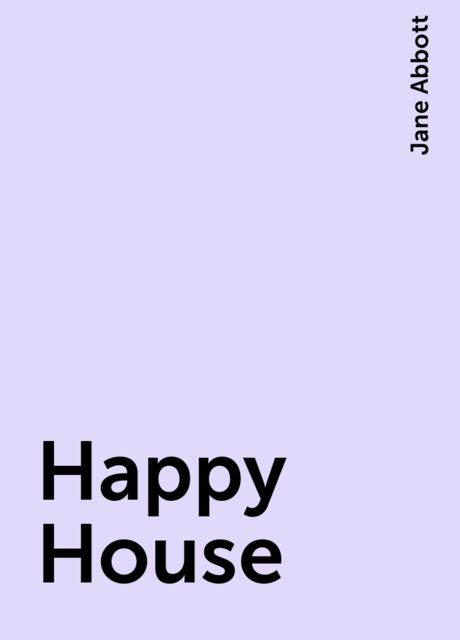 Happy House, Jane Abbott