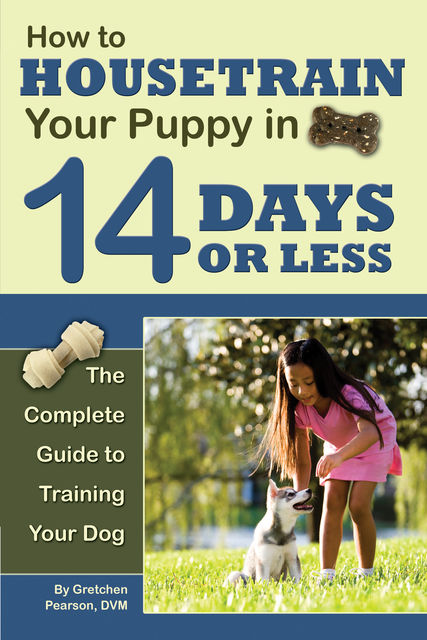 How to Housetrain Your Puppy in 14 Days or Less, Gretchen Pearson
