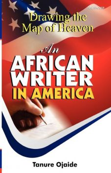 Drawing the Map of Heaven. An African Writer in America, Tanure Ojaide