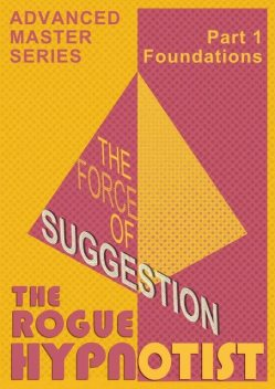The Force of Suggestion: part 1 – Foundations, The Rogue Hypnotist