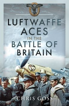 Luftwaffe Aces in the Battle of Britain, Chris Goss