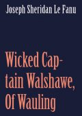 Wicked Captain Walshawe, Of Wauling, Joseph Sheridan Le Fanu
