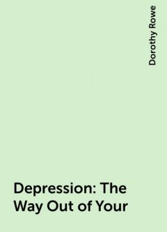 Depression: The Way Out of Your, Dorothy Rowe