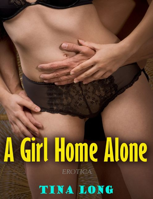 A Girl Home Alone (Erotica), Tina Long