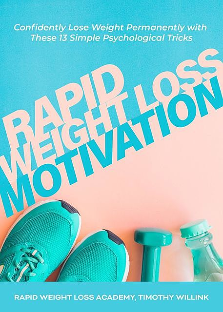 Rapid Weight Loss Motivation, Timothy Willink, Rapid Weight Loss Academy