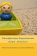 Thoughtcrime Experiments: nine stories, Marc, Ken Liu, Richardson, Alex Wilson, Leonard, Mark, Andrew Willett, Brittany Hague, Carole Lanham, David Kelmer, Erin, Mary Anne, Mohanraj, Onspaugh, Ptah, Ramsey, Scheff, Sherry D., Sumana Harihareswara, Therese Arkenberg, William Highsmith