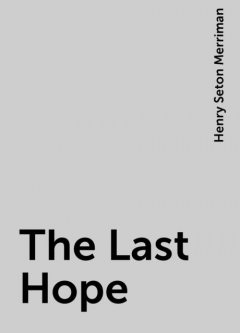 The Last Hope, Henry Seton Merriman