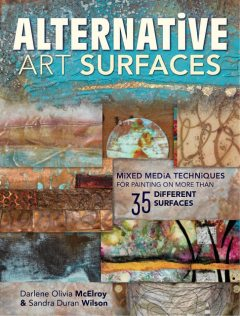 Alternative Art Surfaces, Sandra Wilson, Darlene McElroy