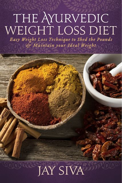 The Ayurvedic Weight Loss Diet, Jay Siva