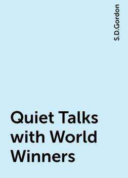 Quiet Talks with World Winners, S.D.Gordon