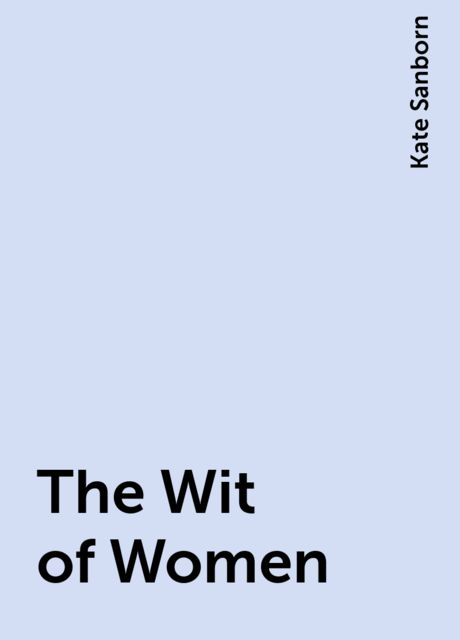 The Wit of Women, Kate Sanborn