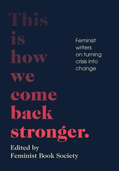 This Is How We Come Back Stronger, Kate Mosse, Michelle Tea, Juliet Jacques, Lisa Taddeo, Layla Saad
