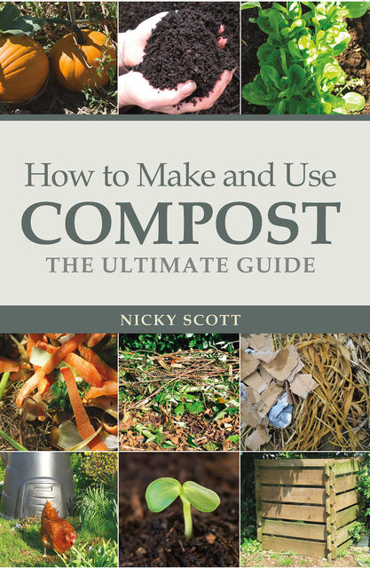 How to Make and Use Compost, Nicky Scott