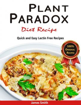Plant Paradox Diet Recipe: The Ultimate Lectin Free Cookbook, James Smith, Plant Paradox Cookbook