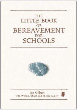The Little Book of Bereavement for Schools, William Gilbert, Ian Gilbert, Olivia Gilbert, Phoebe Gilbert