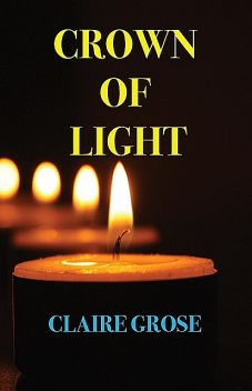 CROWN OF LIGHT, Claire E Grose