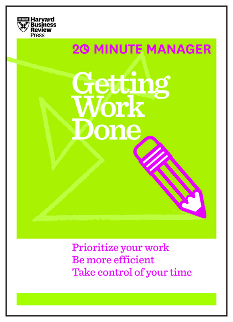 Getting Work Done (HBR 20-Minute Manager Series), Harvard Business Review