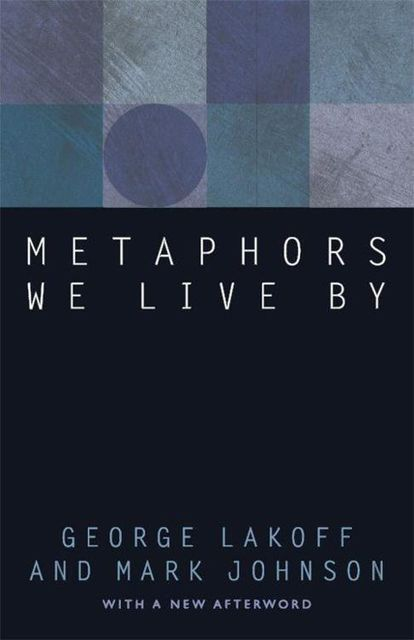 Metaphors We Live By, George Lakoff, Mark Johnson