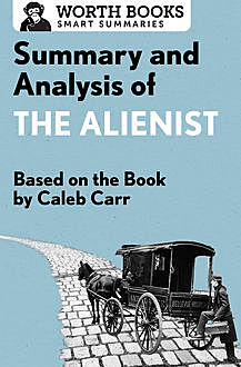 Summary and Analysis of The Alienist, Worth Books
