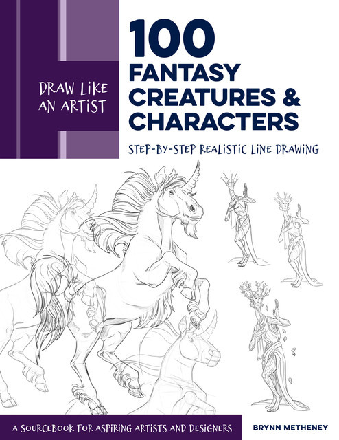 Draw Like an Artist: 100 Fantasy Creatures and Characters, Brynn Metheney