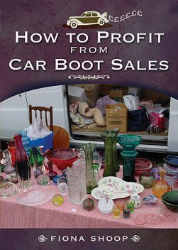 How to Profit from Car Boot Sales, Fiona Shoop