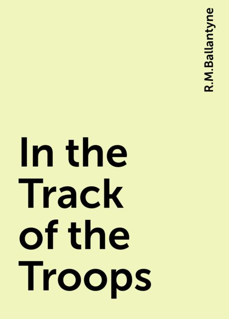 In the Track of the Troops, R.M.Ballantyne