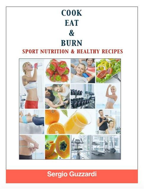 Cook Eat & Burn – Sport Nutrition and Healthy recipes, Sergio Guzzardi