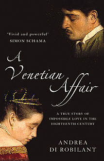 A Venetian Affair: A true story of impossible love in the eighteenth century (Text Only), Andrea di Robilant