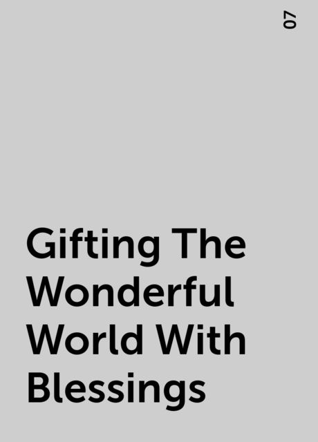 Gifting The Wonderful World With Blessings, 07