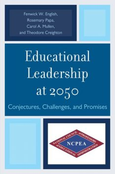 Educational Leadership at 2050, Fenwick W. English, Rosemary Papa, Carol A. Mullen, Ted Creighton