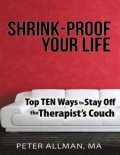 Shrink – Proof Your Life: Top Ten Ways to Stay Off the Therapist's Couch, M.A., Peter Allman