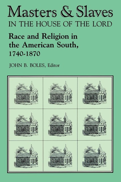 Masters and Slaves in the House of the Lord, John B. Boles