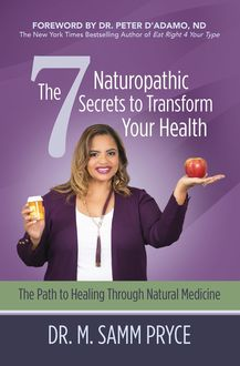 The 7 Naturopathic Secrets to Transform Your Health, M. Samm Pryce