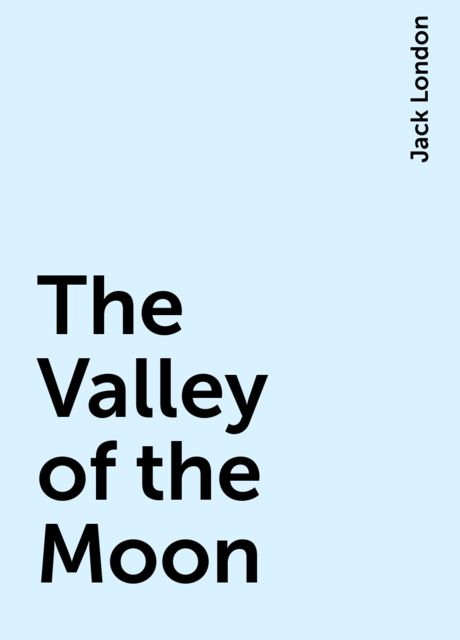 The Valley of the Moon, Jack London