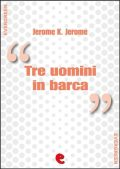 Tre uomini in barca (per non parlare del cane) – Three Men in a Boat (To Say Nothing of the Dog), Jerome K. Jerome