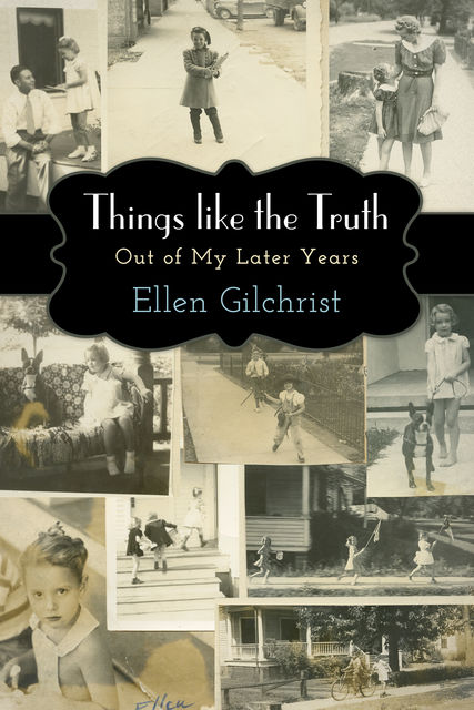 Things like the Truth, Ellen Gilchrist