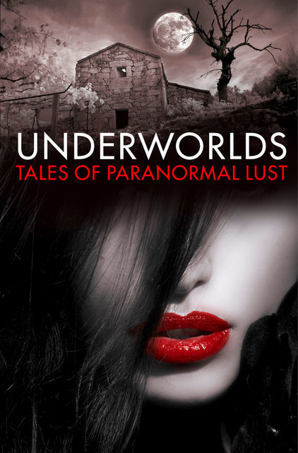 Underworlds: Tales of Paranormal Lust, Various