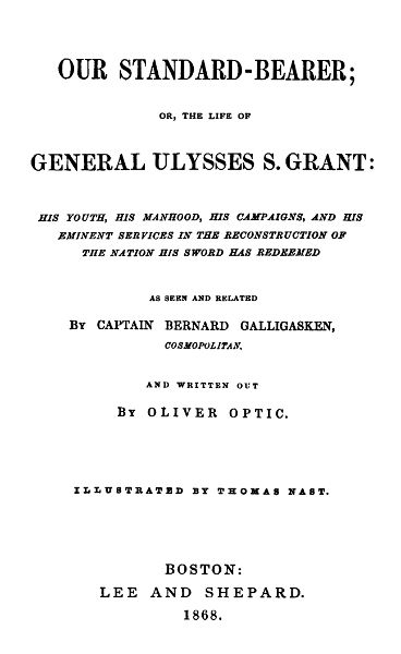Our Standard-Bearer : Or, the Life of General Ulysses S. Grant (Illustrated), Oliver Optic