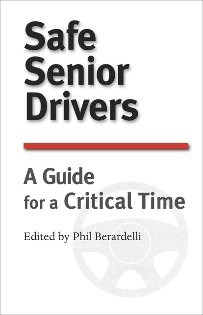 Safe Senior Drivers: A Guide for a Critical Time, Phil Berardelli