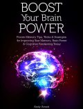 Boost Your Brain Power: Proven Memory Tips, Tricks and Strategies for Improving Your Memory, Brain Power and Cognitive Functioning Today, Andy Arnott